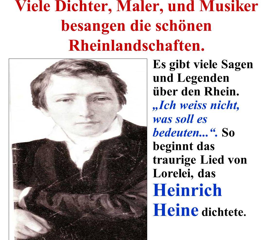 Viele Dichter, Maler, und Musiker besangen die schönen Rheinlandschaften.