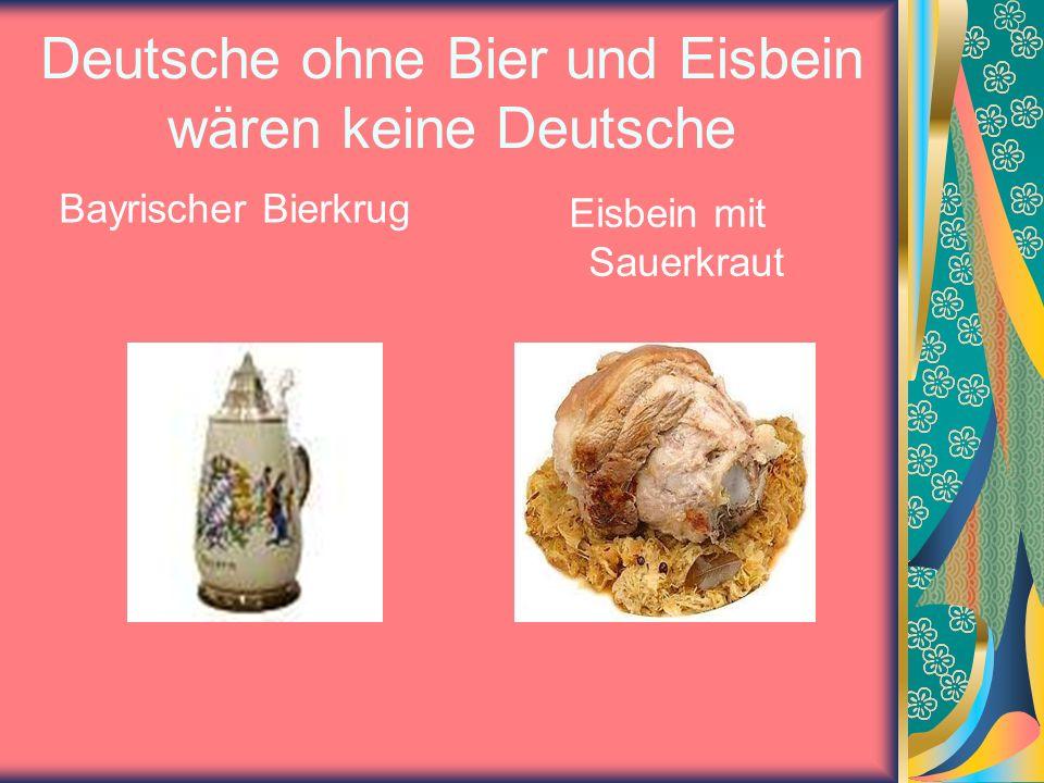 Deutsche ohne Bier und Eisbein wären keine Deutsche