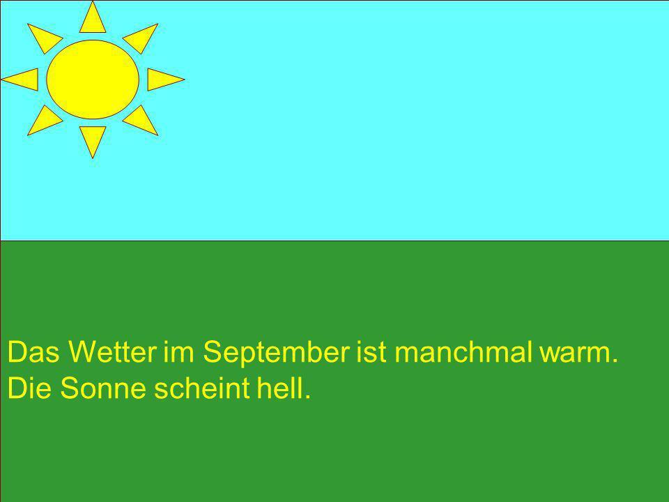 Das Wetter im September ist manchmal warm.