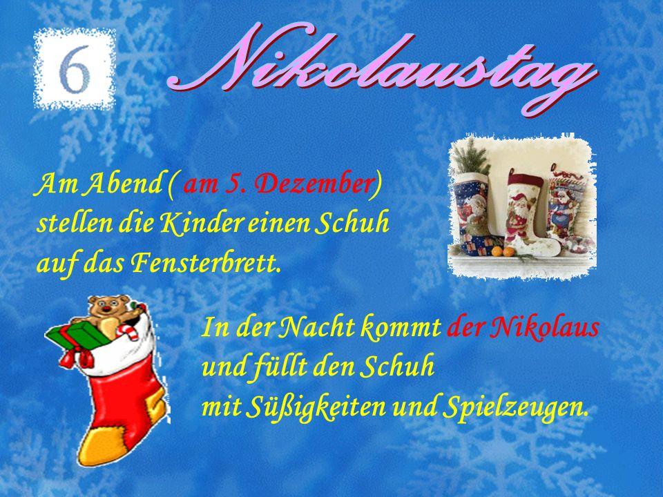 NikolaustagAm Abend ( am 5. Dezember) stellen die Kinder einen Schuh. auf das Fensterbrett. In der Nacht kommt der Nikolaus.