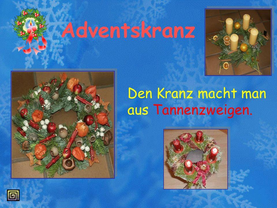 Adventskranz Den Kranz macht man aus Tannenzweigen.