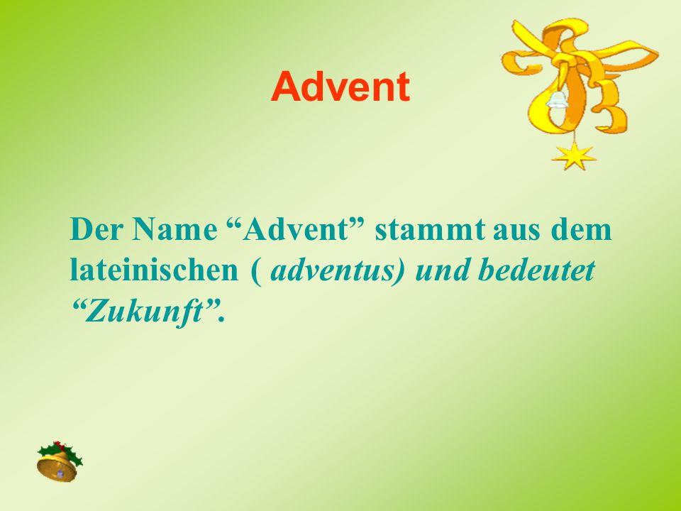 Advent Der Name Advent stammt aus dem lateinischen ( adventus) und bedeutet Zukunft .