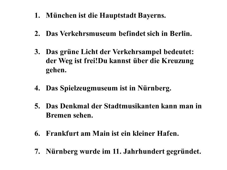 München ist die Hauptstadt Bayerns.