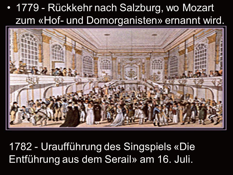1779 - Rückkehr nach Salzburg, wo Mozart zum «Hof- und Domorganisten» ernannt wird.