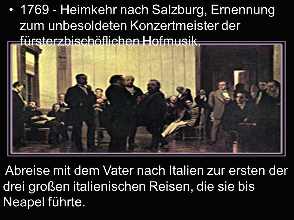 1769 - Heimkehr nach Salzburg, Ernennung zum unbesoldeten Konzertmeister der fürsterzbischöflichen Hofmusik.