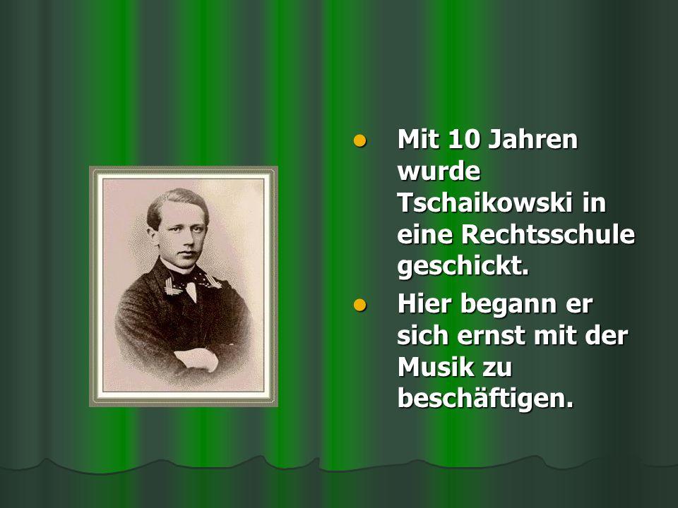 Mit 10 Jahren wurde Tschaikowski in eine Rechtsschule geschickt.