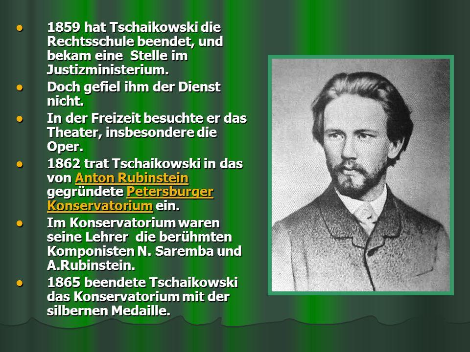 1859 hat Tschaikowski die Rechtsschule beendet, und bekam eine Stelle im Justizministerium.