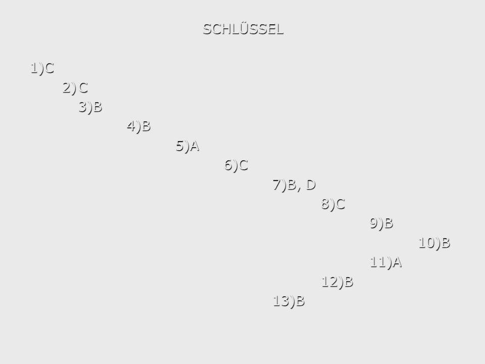 SCHLÜSSEL 1)C 2) C 3)B 4)B 5)A 6)C 7)B, D 8)C 9)B 10)B 11)A 12)B 13)B