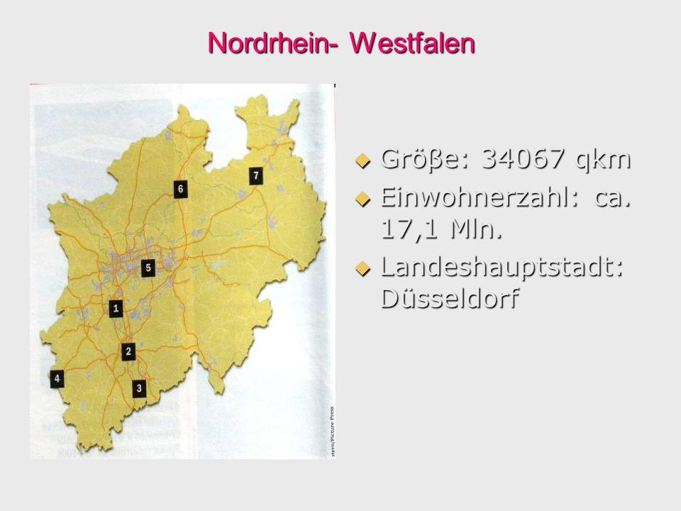 Nordrhein- Westfalen Gröβe: 34067 qkm Einwohnerzahl: ca. 17,1 Mln.