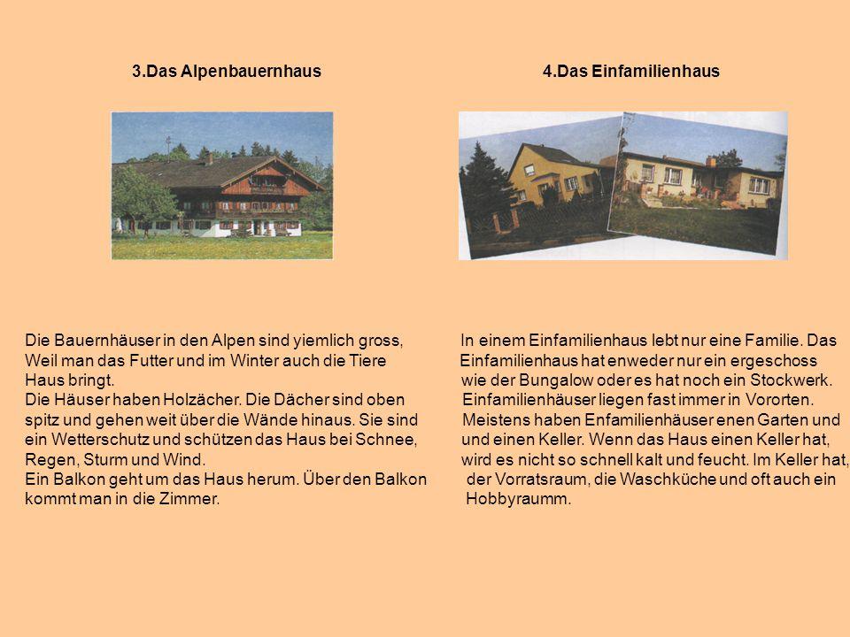 3.Das Alpenbauernhaus 4.Das Einfamilienhaus
