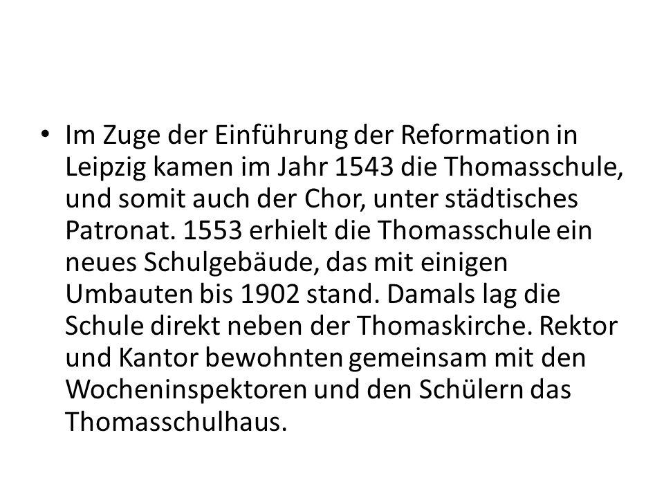 Im Zuge der Einführung der Reformation in Leipzig kamen im Jahr 1543 die Thomasschule, und somit auch der Chor, unter städtisches Patronat.