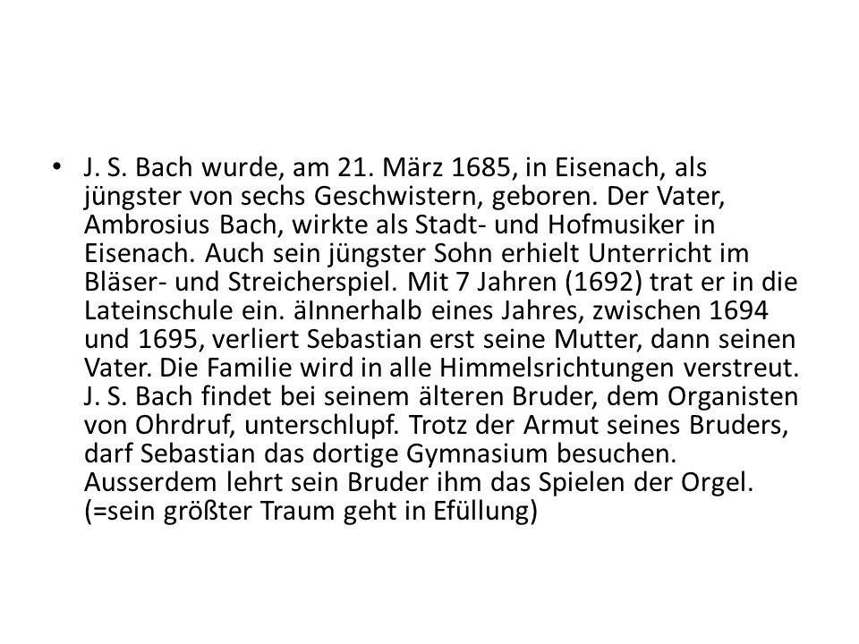 J. S. Bach wurde, am 21. März 1685, in Eisenach, als jüngster von sechs Geschwistern, geboren.
