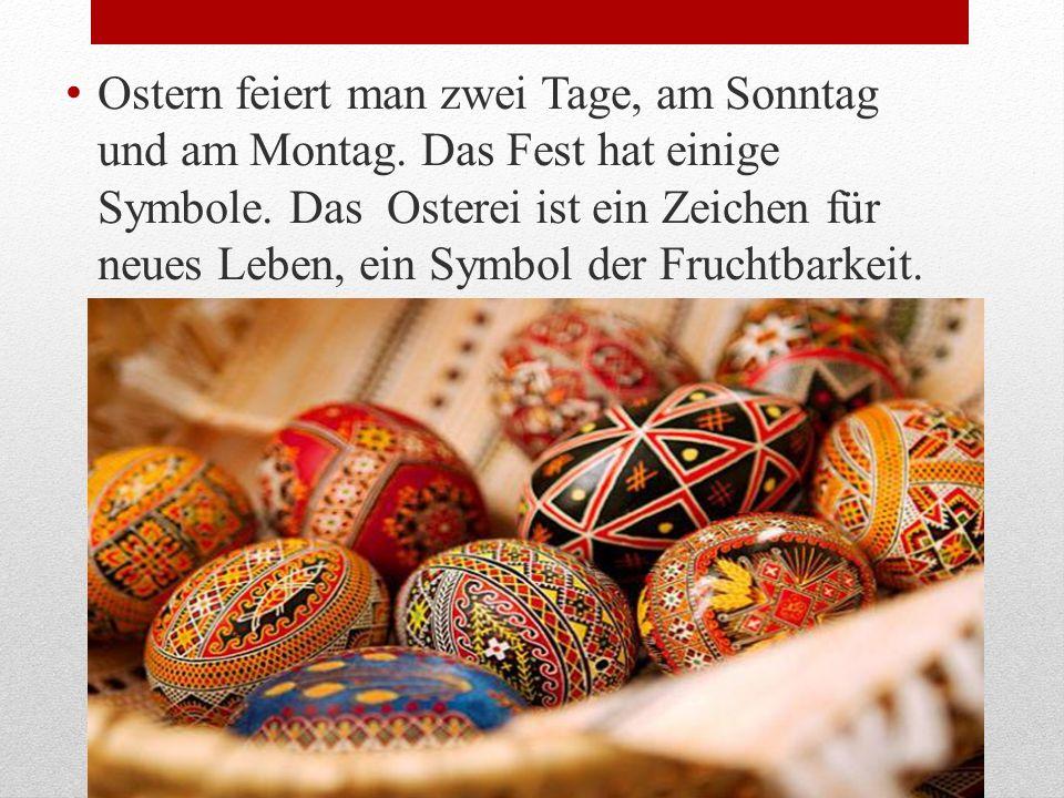 Ostern feiert man zwei Tage, am Sonntag und am Montag
