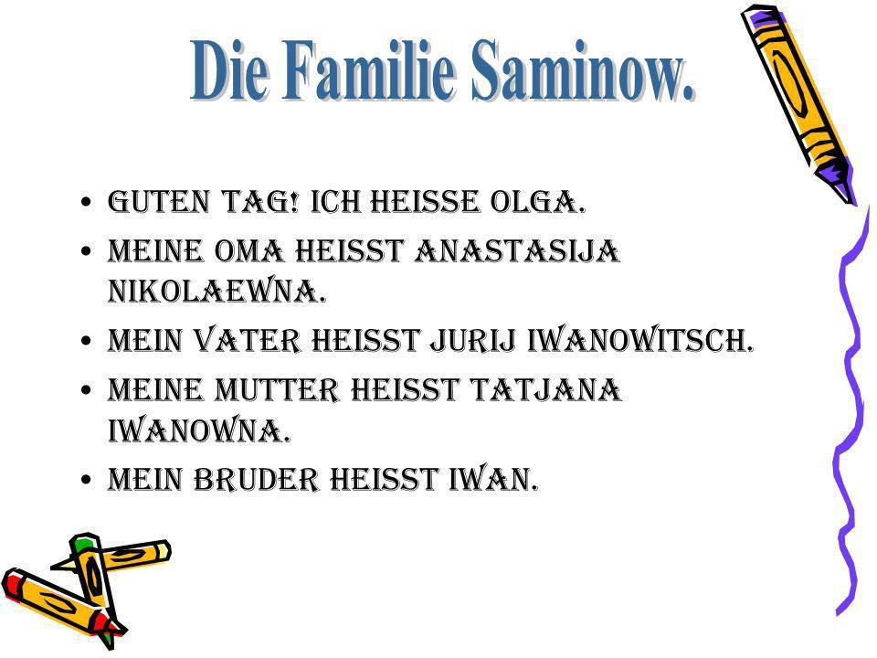 Die Familie Saminow. Guten Tag! Ich heisse Olga.