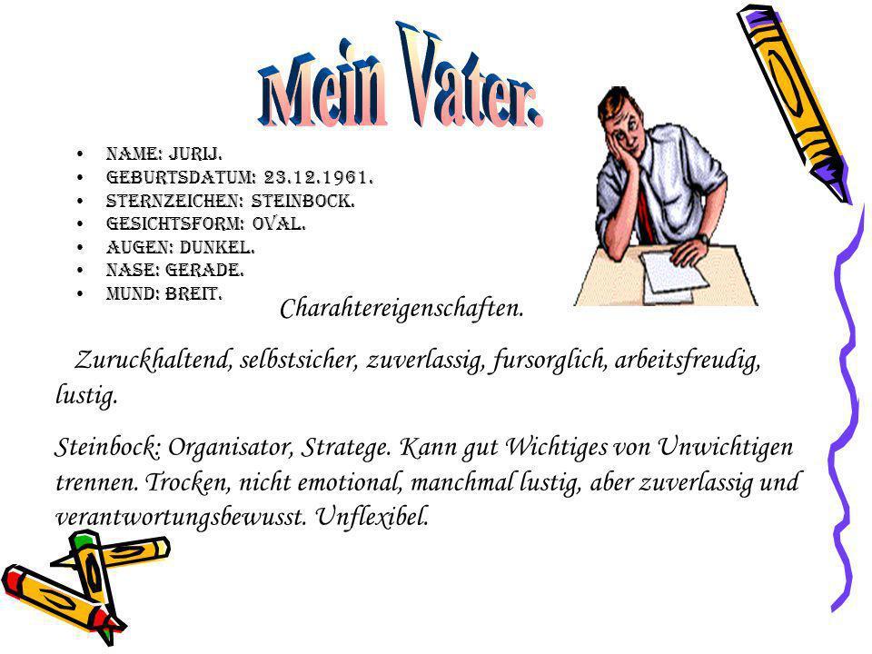 Mein Vater. Name: Jurij. Geburtsdatum: 23.12.1961. Sternzeichen: Steinbock. Gesichtsform: oval. Augen: dunkel.