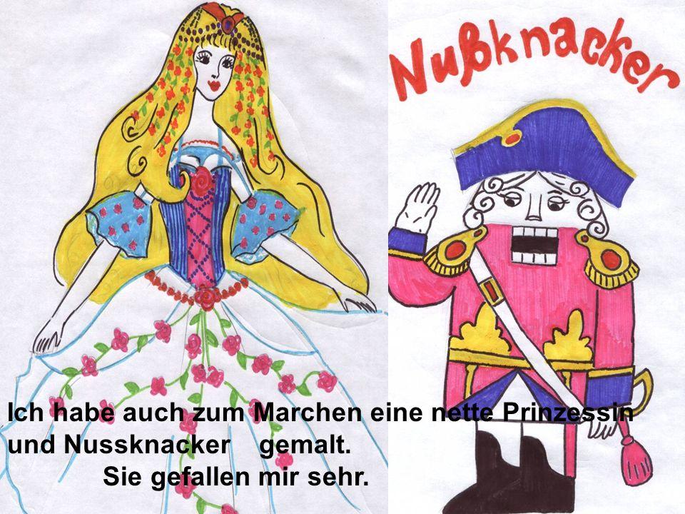 Ich habe auch zum Marchen eine nette Prinzessin und Nussknacker gemalt.