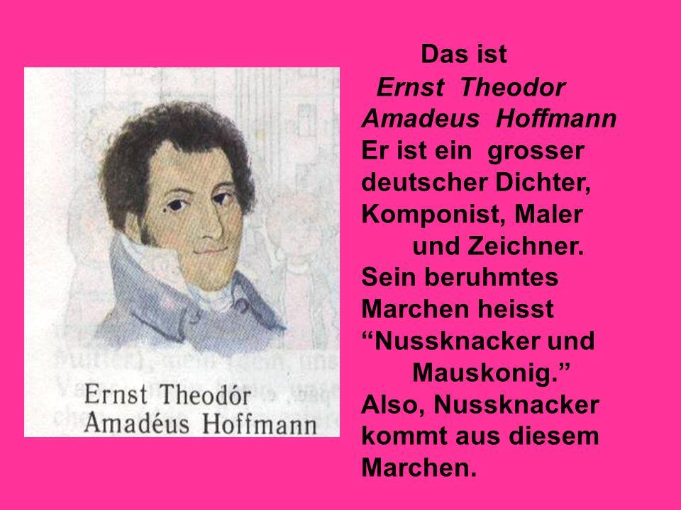 Das ist Ernst Theodor. Amadeus Hoffmann. Er ist ein grosser deutscher Dichter, Komponist, Maler.
