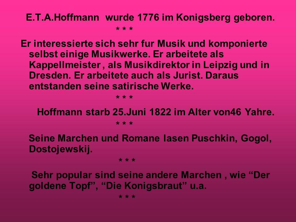 E.T.A.Hoffmann wurde 1776 im Konigsberg geboren.