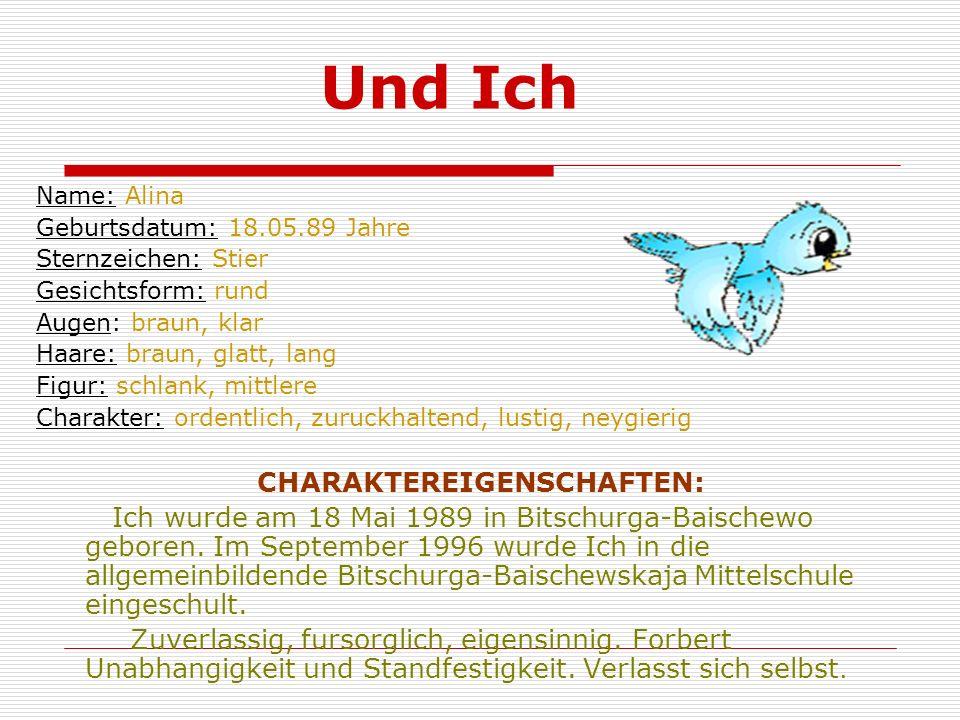 Und Ich Name: Alina. Geburtsdatum: 18.05.89 Jahre. Sternzeichen: Stier. Gesichtsform: rund. Augen: braun, klar.