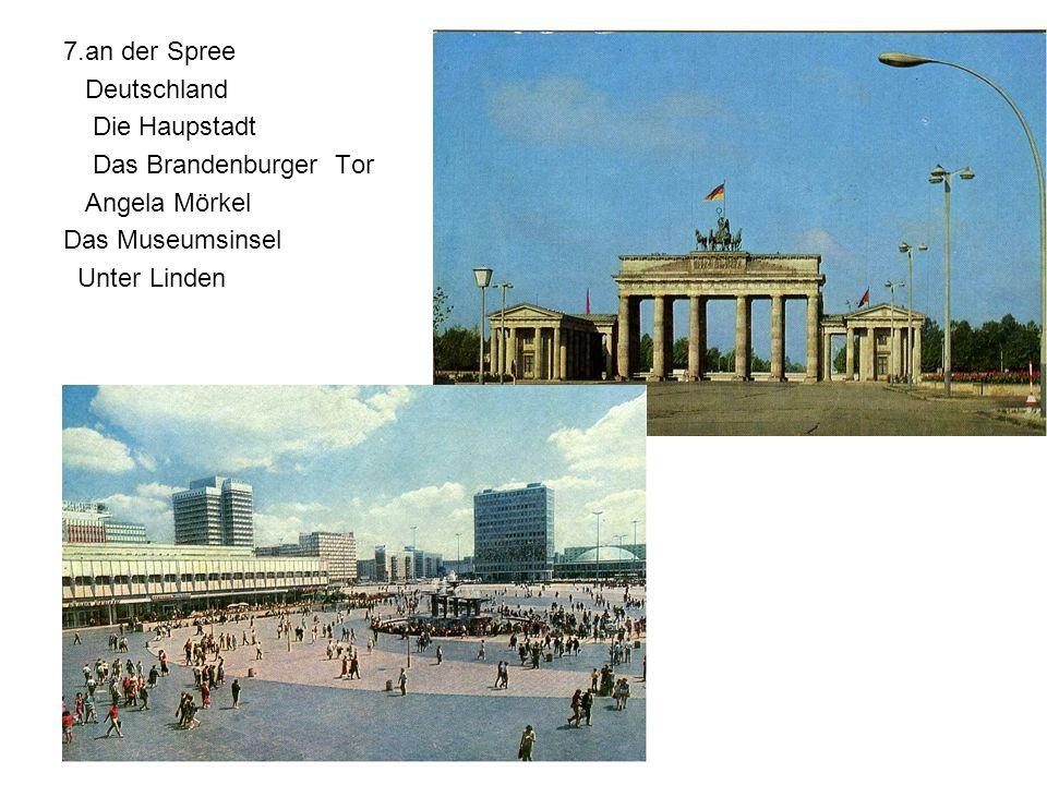 7.an der Spree Deutschland. Die Haupstadt. Das Brandenburger Tor. Angela Mörkel. Das Museumsinsel.