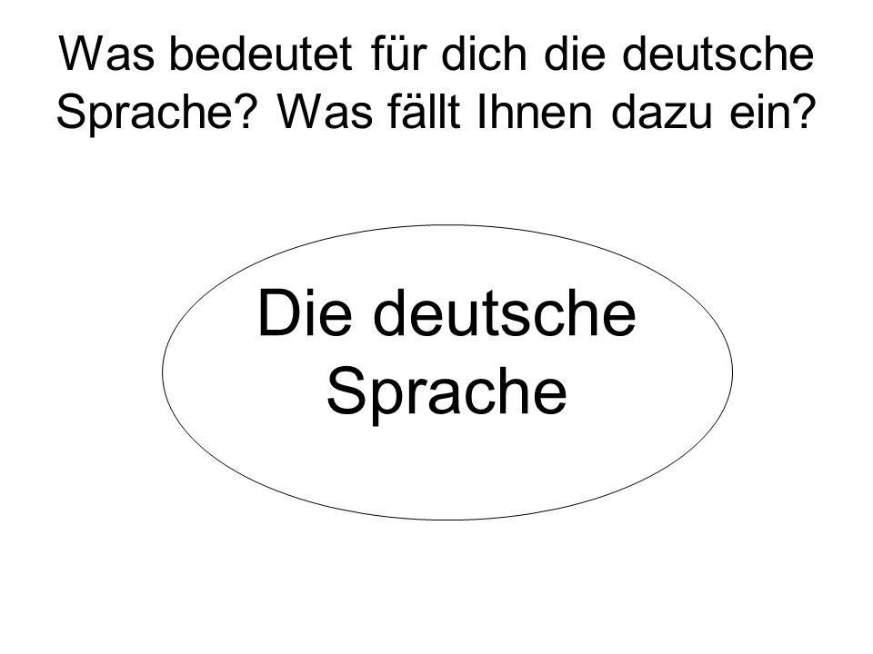 Was bedeutet für dich die deutsche Sprache Was fällt Ihnen dazu ein