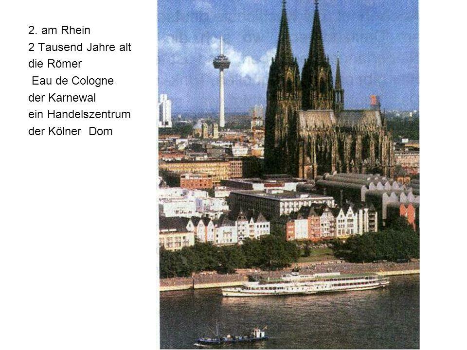 2. am Rhein 2 Tausend Jahre alt. die Römer. Eau de Cologne.