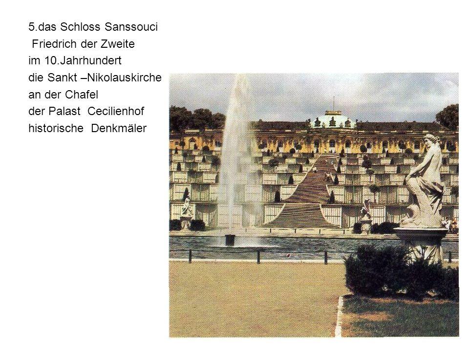 5.das Schloss Sanssouci Friedrich der Zweite. im 10.Jahrhundert. die Sankt –Nikolauskirche. an der Chafel.