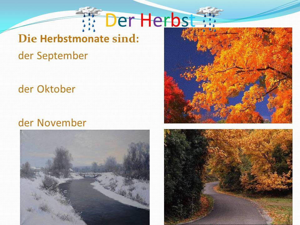 Der Herbst Die Herbstmonate sind: der September der Oktober