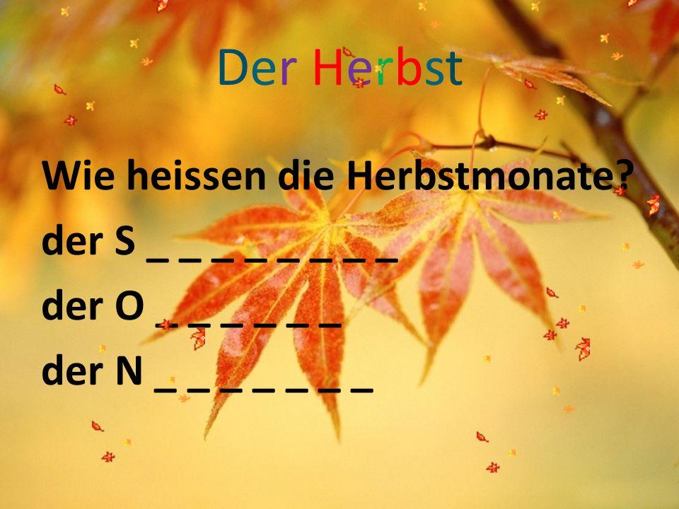 Der Herbst Wie heissen die Herbstmonate.