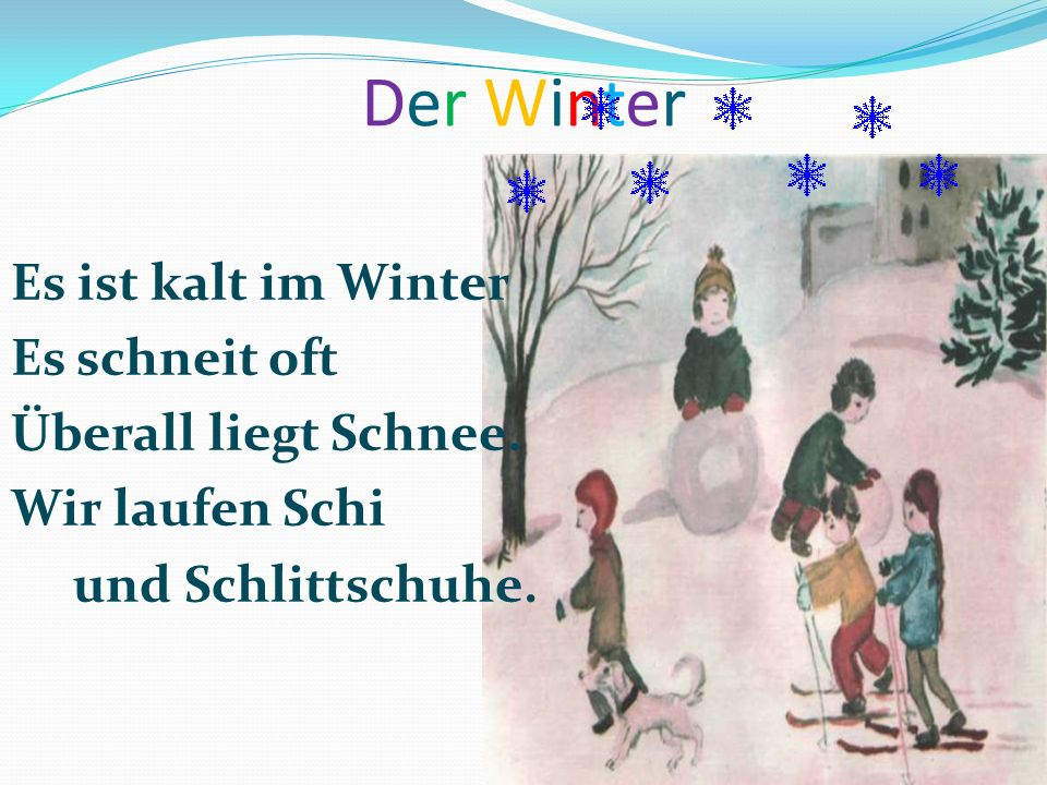 Der Winter Es ist kalt im Winter Es schneit oft Überall liegt Schnee.