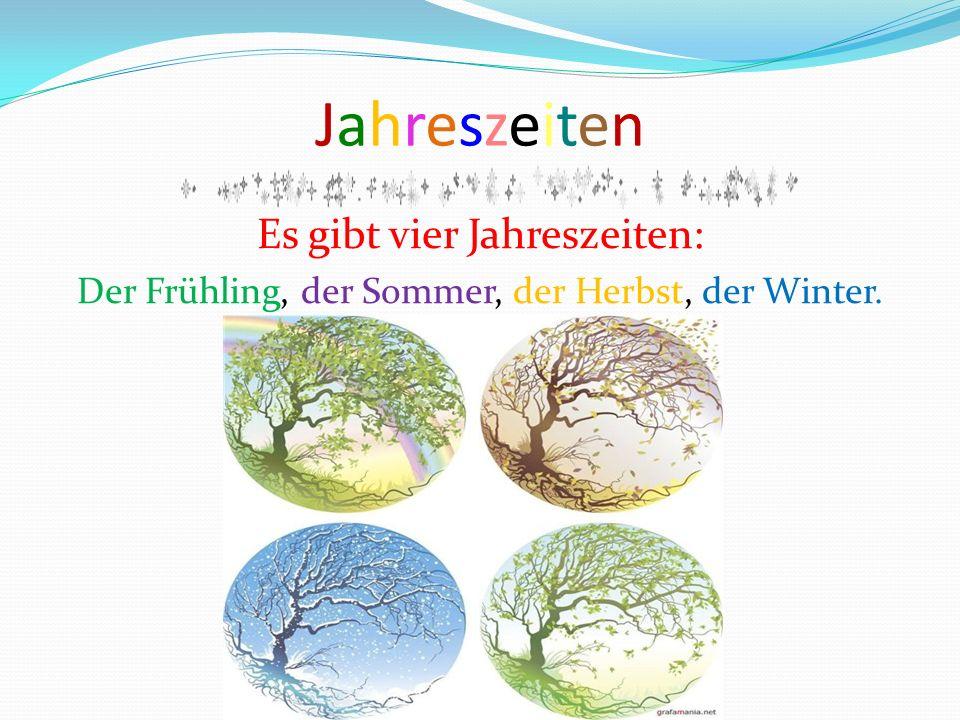 Jahreszeiten Es gibt vier Jahreszeiten: