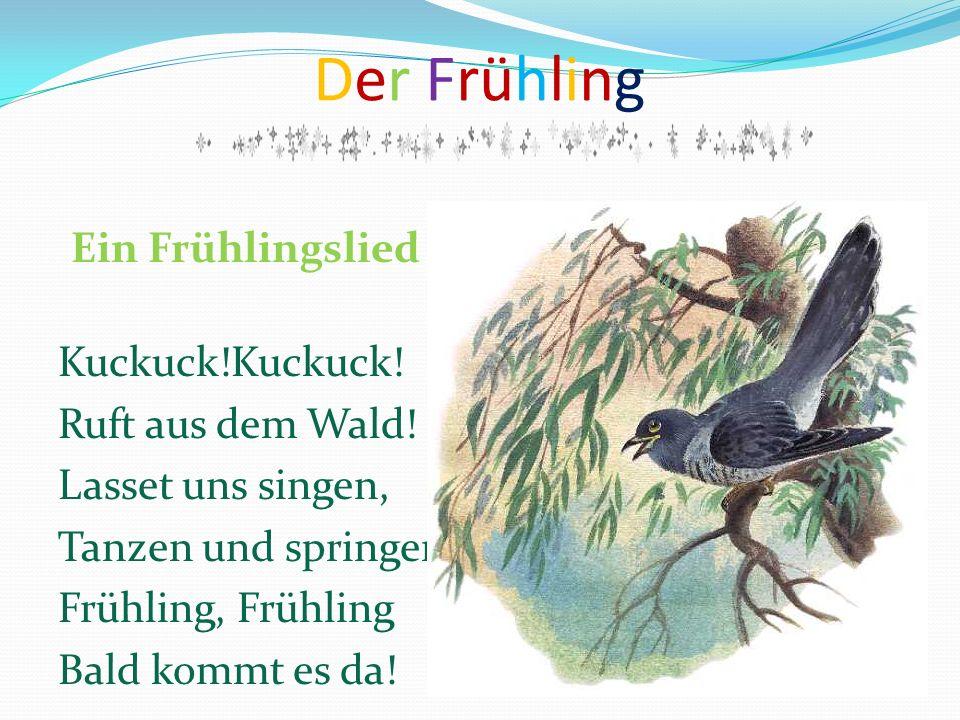 Der Frühling Ein Frühlingslied Kuckuck!Kuckuck! Ruft aus dem Wald!