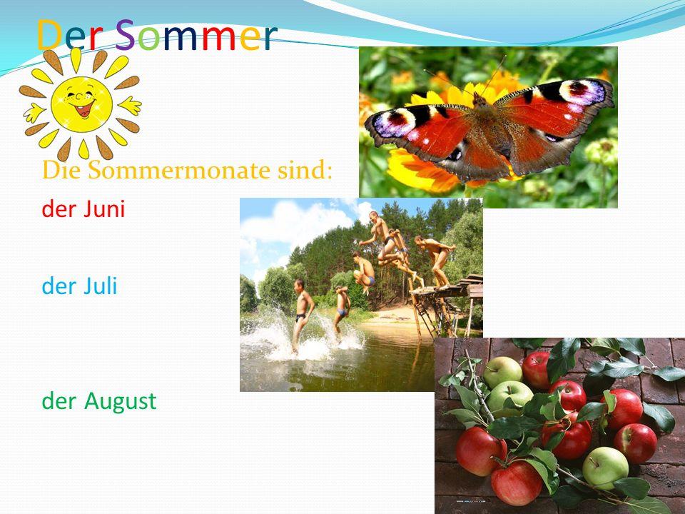 Der Sommer Die Sommermonate sind: der Juni der Juli der August