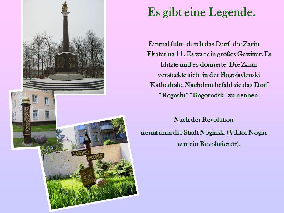 nennt man die Stadt Noginsk. (Viktor Nogin war ein Revolutionär).