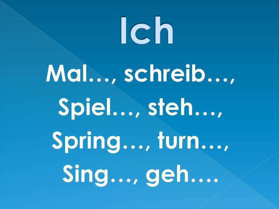 Ich Mal…, schreib…, Spiel…, steh…, Spring…, turn…, Sing…, geh….