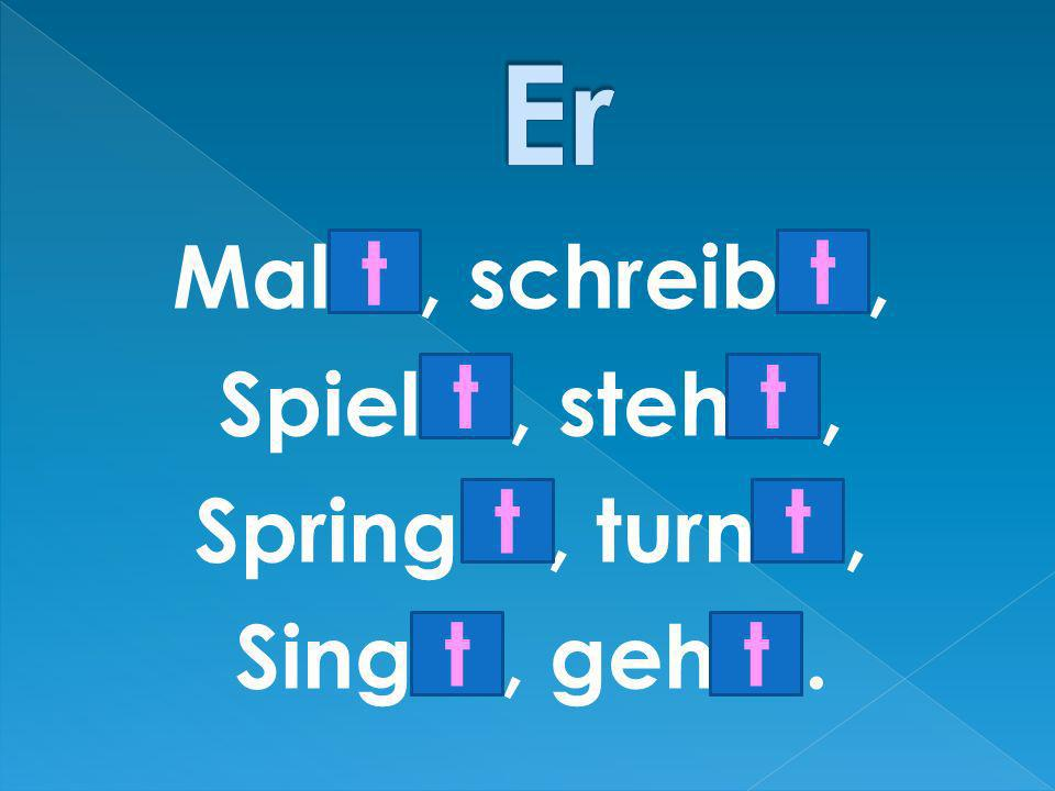 Er Mal…, schreib…, Spiel…, steh…, Spring…, turn…, Sing…, geh…. t t t t