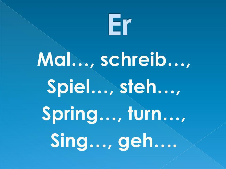 Er Mal…, schreib…, Spiel…, steh…, Spring…, turn…, Sing…, geh….