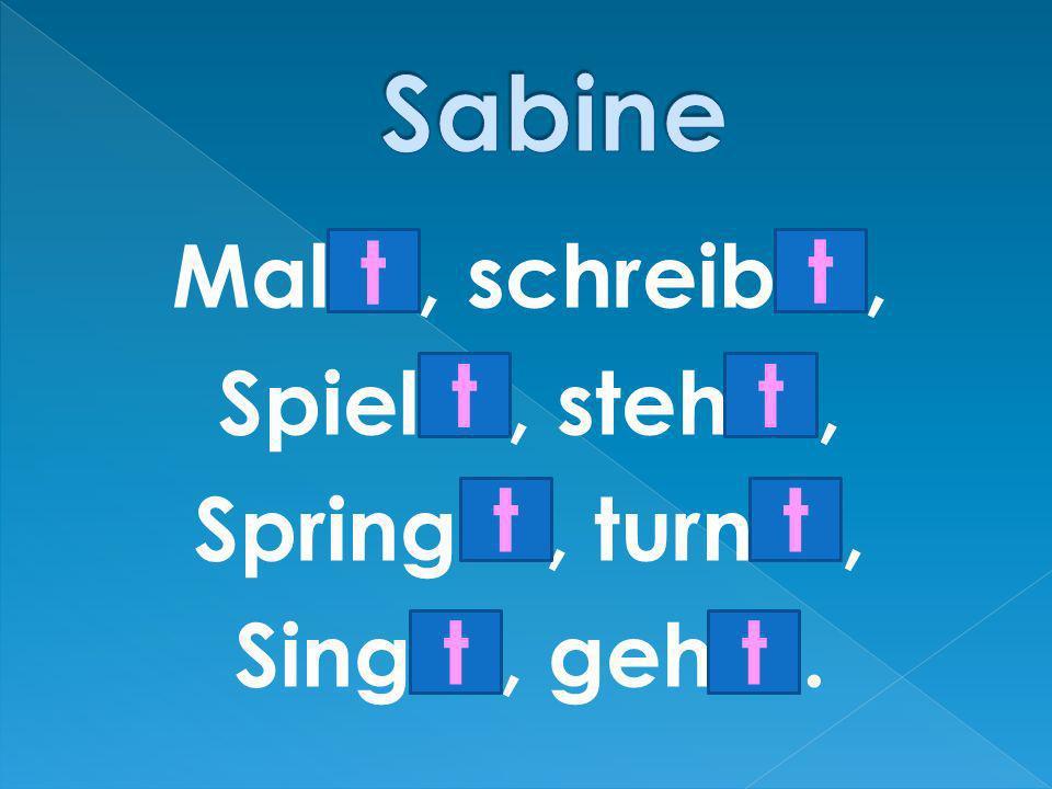 Sabine Mal…, schreib…, Spiel…, steh…, Spring…, turn…, Sing…, geh…. t t