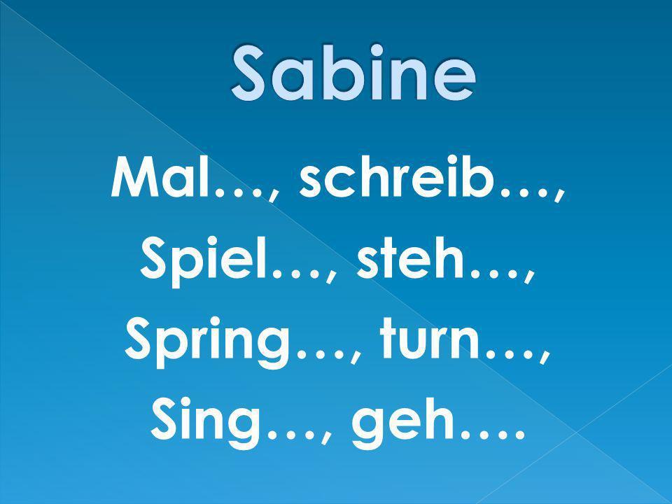 Sabine Mal…, schreib…, Spiel…, steh…, Spring…, turn…, Sing…, geh….