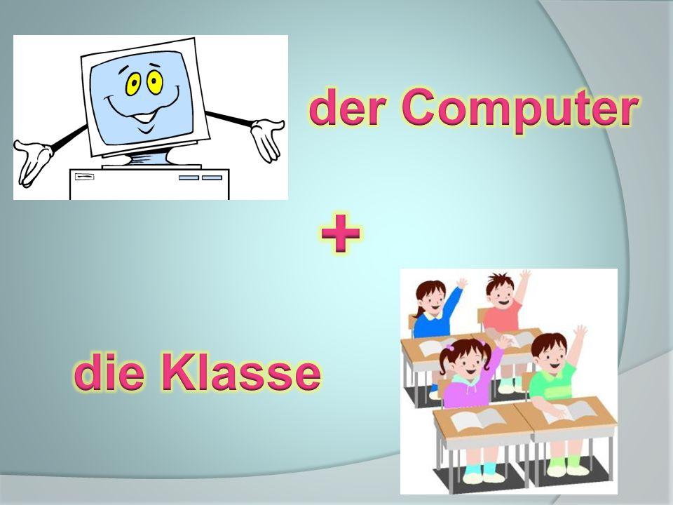 der Computer + die Klasse