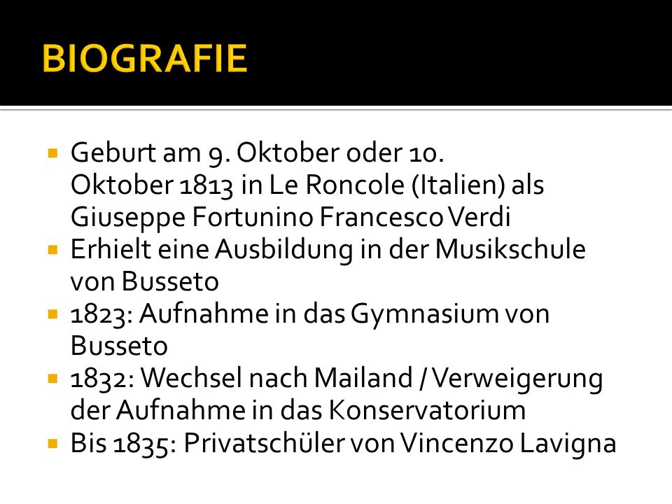 BIOGRAFIEGeburt am 9. Oktober oder 10. Oktober 1813 in Le Roncole (Italien) als Giuseppe Fortunino Francesco Verdi.