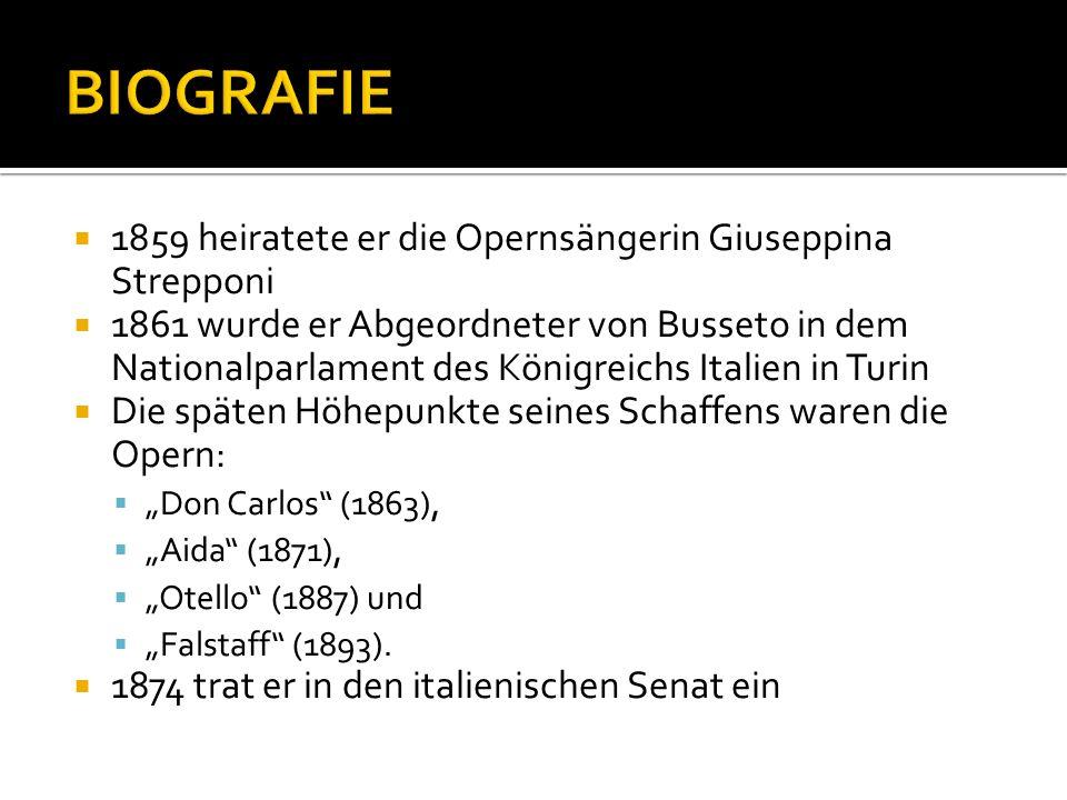 BIOGRAFIE 1859 heiratete er die Opernsängerin Giuseppina Strepponi