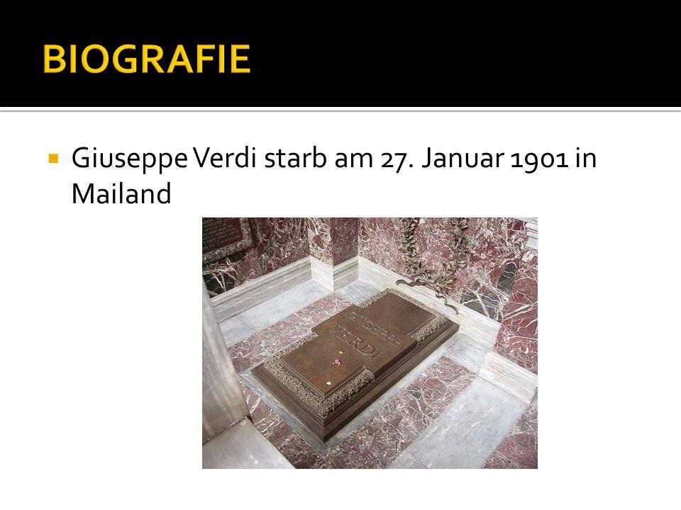 BIOGRAFIE Giuseppe Verdi starb am 27. Januar 1901 in Mailand