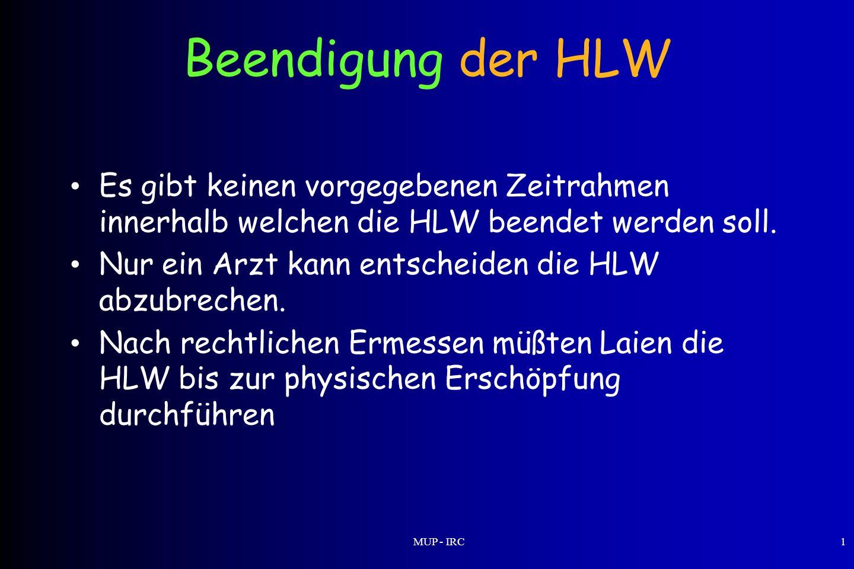Beendigung der HLW Es gibt keinen vorgegebenen Zeitrahmen innerhalb welchen die HLW beendet werden soll.