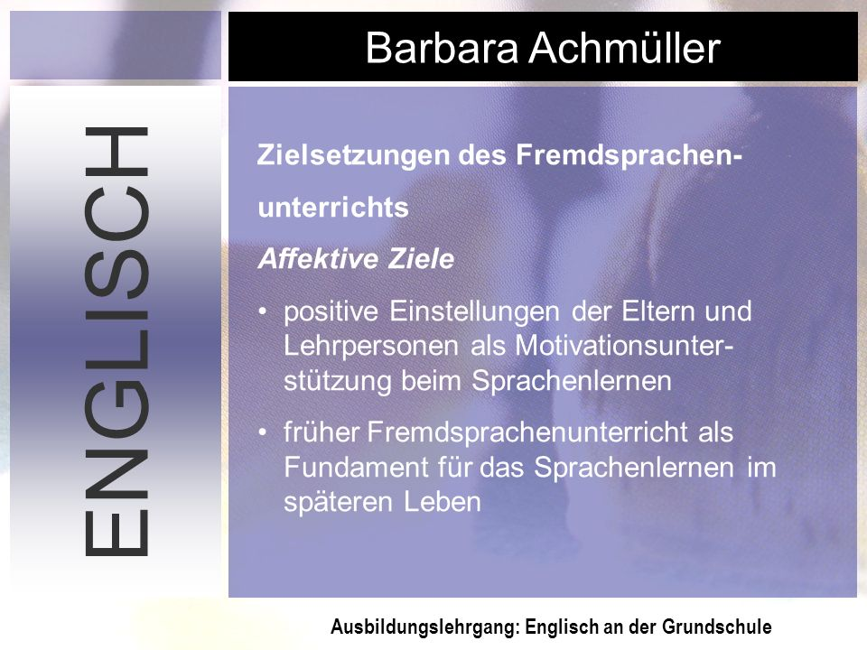 ENGLISCH Zielsetzungen des Fremdsprachen- unterrichts Affektive Ziele