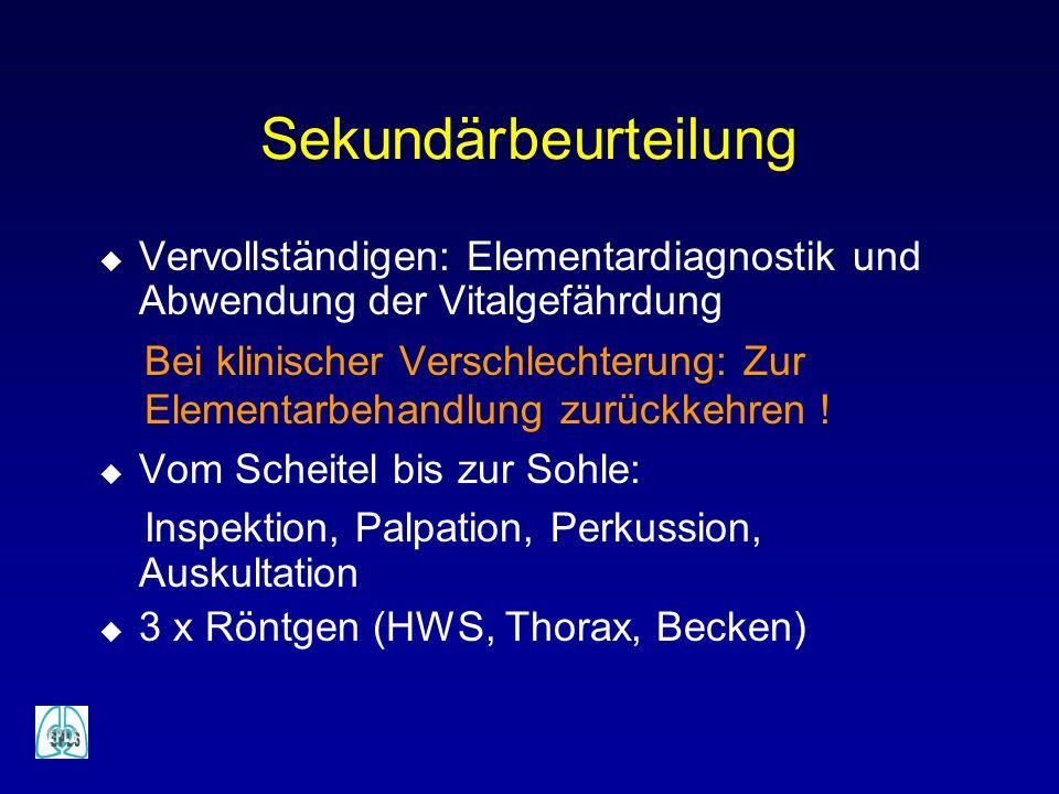 Sekundärbeurteilung Vervollständigen: Elementardiagnostik und Abwendung der Vitalgefährdung. Bei klinischer Verschlechterung: Zur.