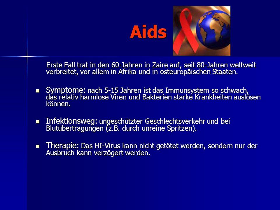 Aids Erste Fall trat in den 60-Jahren in Zaire auf, seit 80-Jahren weltweit verbreitet, vor allem in Afrika und in osteuropäischen Staaten.