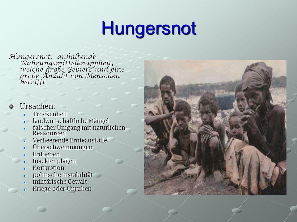 Hungersnot Hungersnot: anhaltende Nahrungsmittelknappheit, welche große Gebiete und eine große Anzahl von Menschen betrifft.