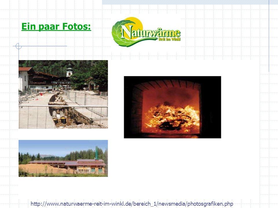 Ein paar Fotos: http://www.naturwaerme-reit-im-winkl.de/bereich_1/newsmedia/photosgrafiken.php