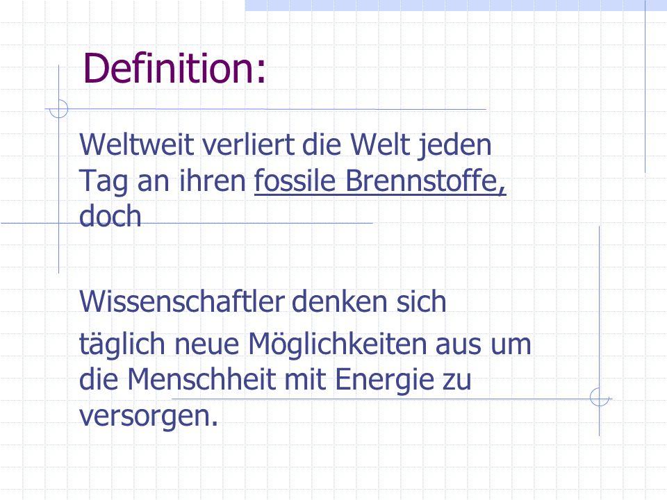 Definition: Weltweit verliert die Welt jeden Tag an ihren fossile Brennstoffe, doch. Wissenschaftler denken sich.